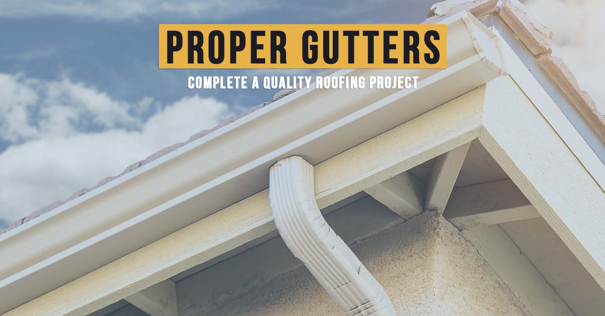 Proper Gutters Complete a Quality Roofing System